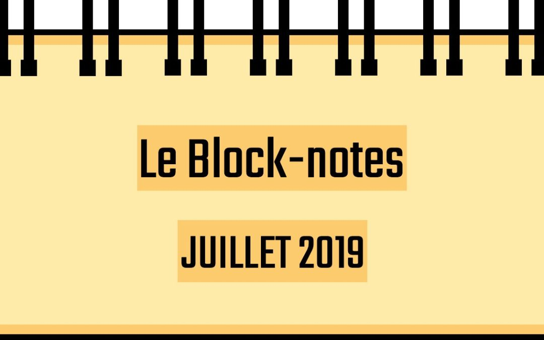 Block-notes : Juillet 2019